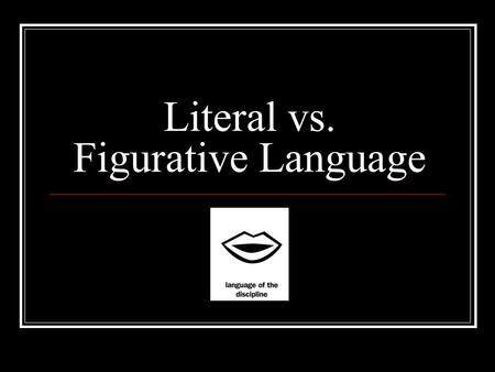 Literal vs. Figurative Language. Computer Lab Instructions 1. Get a chair, sit down. You may choose your seat, but you will be moved if you talk. No warnings.