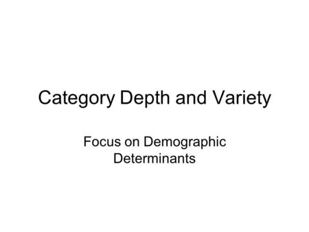 Category Depth and Variety Focus on Demographic Determinants.