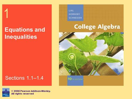 1 Equations and Inequalities © 2008 Pearson Addison-Wesley. All rights reserved Sections 1.1–1.4.
