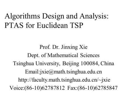 Algorithms Design and Analysis: PTAS for Euclidean TSP Prof. Dr. Jinxing Xie Dept. of Mathematical Sciences Tsinghua University, Beijing 100084, China.