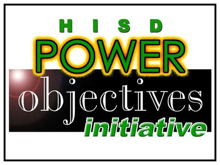 Empowering Teachers and Students HISD Power Objectives.