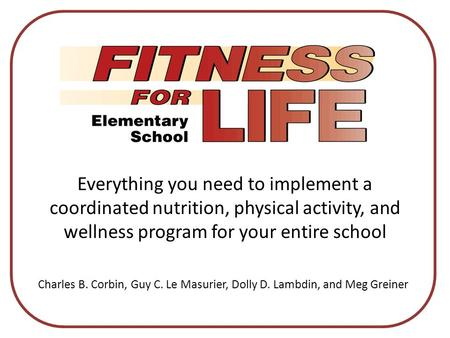 Everything you need to implement a coordinated nutrition, physical activity, and wellness program for your entire school Charles B. Corbin, Guy C. Le Masurier,