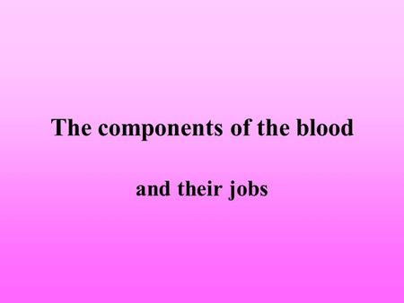 The components of the blood and their jobs What is blood made up of? Red blood cells White blood cells Platelets Plasma Breakdown products of digestion,