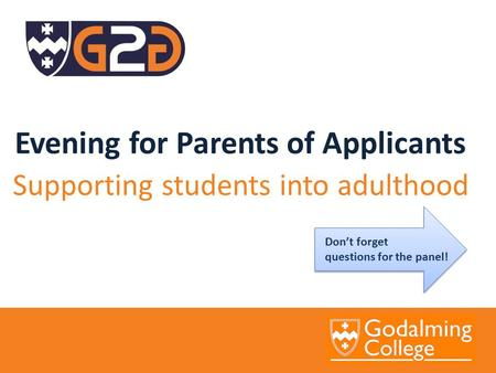 Evening for Parents of Applicants Supporting students into adulthood Don't forget questions for the panel!