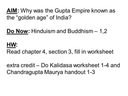 "AIM: Why was the Gupta Empire known as the ""golden age"" of India? Do Now: Hinduism and Buddhism – 1,2 HW: Read chapter 4, section 3, fill in worksheet."