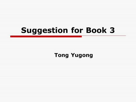 Suggestion for Book 3 Tong Yugong. Part I General analysis.