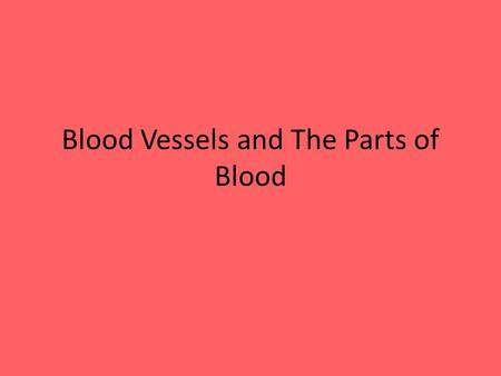 Blood Vessels and The Parts of Blood. Three Types of Blood Vessels Arteries Capillaries Veins.