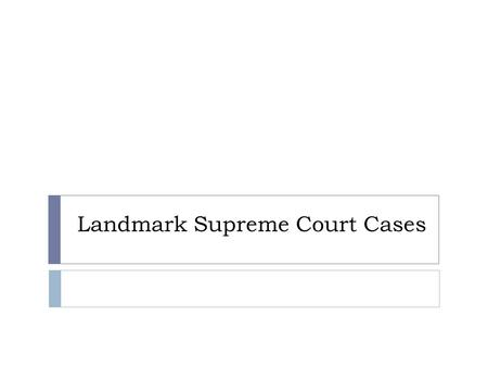 Landmark Supreme Court Cases. Notes  Read the BACKGROUND aloud.  Write the highlighted area in your notebook pg 16  Complete the Court Case worksheet.