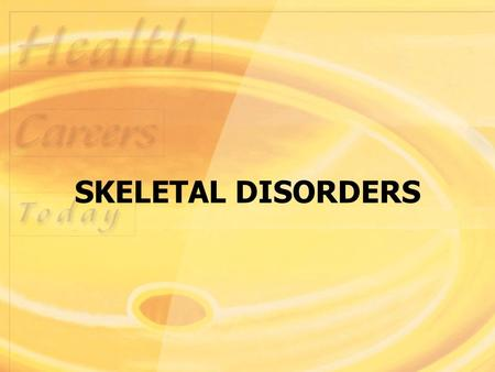 SKELETAL DISORDERS. Objectives: Copyright 2003 by Mosby, Inc. All rights reserved.