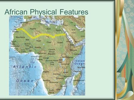 African Physical Features. How were landforms in Africa formed? Great Rift Valley – A huge crack in the earth's surface caused by the shifting of tectonic.