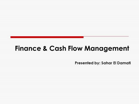 Finance & Cash Flow Management Presented by: Sahar El Damati.