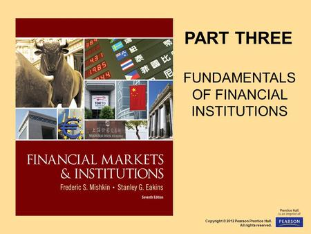 Copyright © 2012 Pearson Prentice Hall. All rights reserved. PART THREE FUNDAMENTALS OF FINANCIAL INSTITUTIONS.