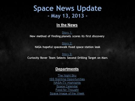Space News Update - May 13, 2013 - In the News Story 1: Story 1: New method of finding planets scores its first discovery Story 2: Story 2: NASA hopeful.