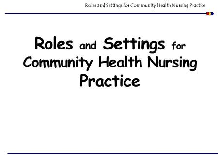 Roles and Settings for Community Health Nursing Practice.