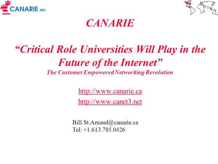 "CANARIE ""Critical Role Universities Will Play in the Future of the Internet"" The Customer Empowered Networking Revolution"