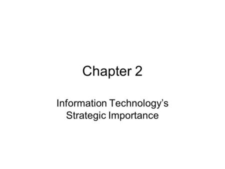 Chapter 2 Information Technology's Strategic Importance.