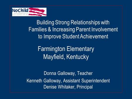 Farmington Elementary Mayfield, Kentucky Donna Galloway, Teacher Kenneth Galloway, Assistant Superintendent Denise Whitaker, Principal Building Strong.
