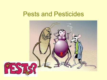 Pests and Pesticides.
