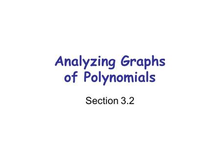 Analyzing Graphs of Polynomials Section 3.2. First a little review… Given the polynomial function of the form: If k is a zero, Zero: __________ Solution: