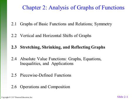 Copyright © 2007 Pearson Education, Inc. Slide 2-1 Chapter 2: Analysis of Graphs of Functions 2.1 Graphs of Basic Functions and Relations; Symmetry 2.2.
