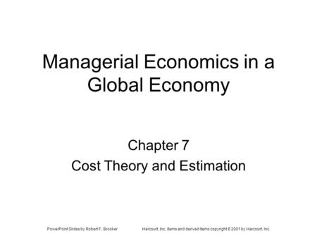 PowerPoint Slides by Robert F. BrookerHarcourt, Inc. items and derived items copyright © 2001 by Harcourt, Inc. Managerial Economics in a Global Economy.