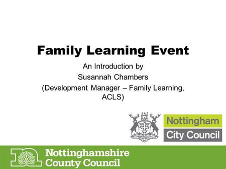 Family Learning Event An Introduction by Susannah Chambers (Development Manager – Family Learning, ACLS)