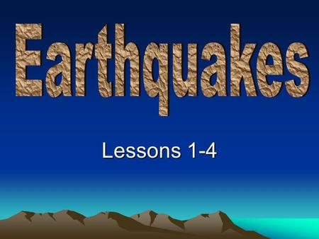 Lessons 1-4. Lesson 1: What are earthquakes and where do they occur.