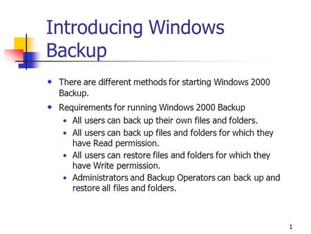 1 Introducing Windows Backup There are different methods for starting Windows 2000 Backup. Requirements for running Windows 2000 Backup All users can back.