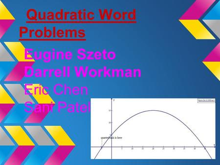 Quadratic Word Problems Eugine Szeto Darrell Workman Eric Chen Sani Patel.