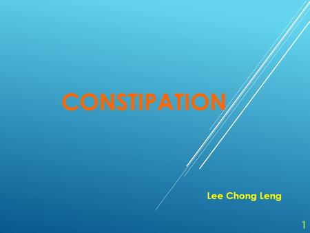 CONSTIPATION Lee Chong Leng 1. CONTENTS 1)Introduction3 - 73 - 7 2)Causes8 -12 3)Clinical Manifestations13 - 20 4)Diagnosis and Evaluation21- 22 5)Treatment.