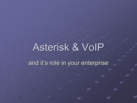 Asterisk & VoIP and it's role in your enterprise.