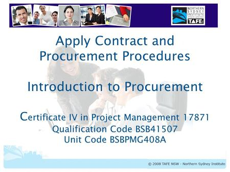 Apply Contract and Procurement Procedures Introduction to Procurement Certificate IV in Project Management 17871 Qualification Code BSB41507 Unit Code.