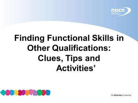 Finding Functional Skills in Other Qualifications: Clues, Tips and Activities'