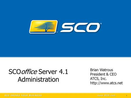 1 SCOoffice Server 4.1 Administration Brian Watrous President & CEO ATCS, Inc.