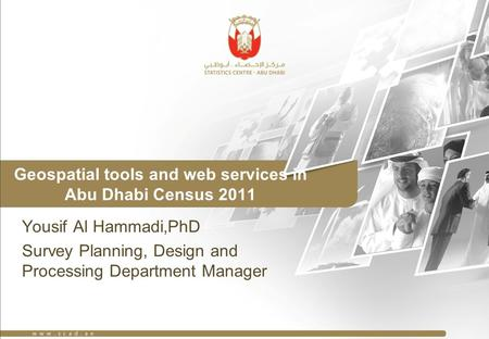 Geospatial tools and web services in Abu Dhabi Census 2011 Yousif Al Hammadi,PhD Survey Planning, Design and Processing Department Manager.