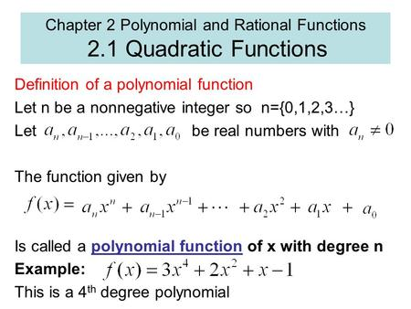 Chapter 2 Polynomial and Rational Functions 2.1 Quadratic Functions Definition of a polynomial function Let n be a nonnegative integer so n={0,1,2,3…}