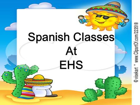 Spanish Classes At EHS. ¿ Por qué estudias español? Porque es ¡ DIVERTIDO!