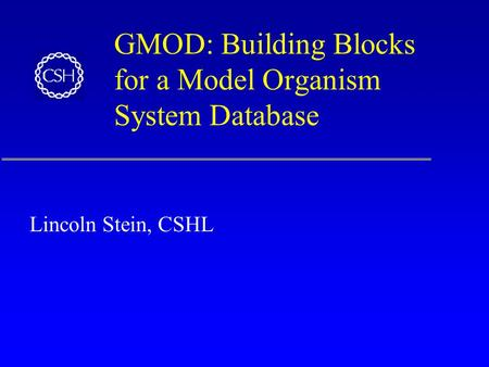 GMOD: Building Blocks for a Model Organism System Database Lincoln Stein, CSHL.