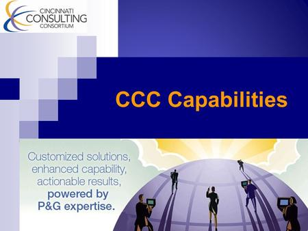 CCC Capabilities. OBJECTIVES  Understand client Interest and Needs areas  Discuss where CCC capabilities may match client needs  Informal – Ask Questions!