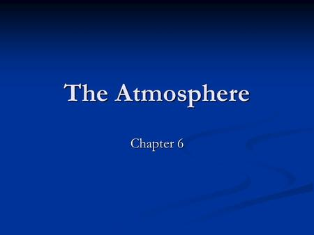 The Atmosphere Chapter 6. About the Photo Imagine climbing a mountain and taking only one out of three breaths! As altitude increases, the density of.
