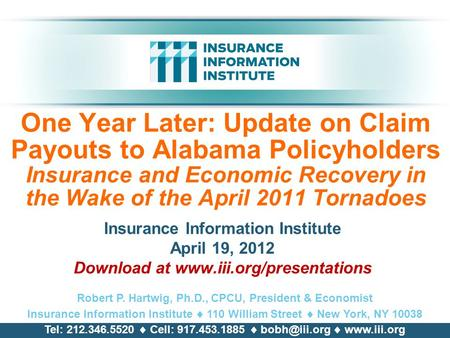 One Year Later: Update on Claim Payouts to Alabama Policyholders Insurance and Economic Recovery in the Wake of the April 2011 Tornadoes Insurance Information.