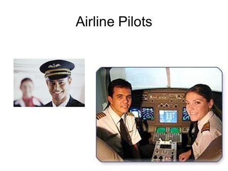 Airline Pilots. Fly Plane Far from home…planes and airports Salary: $110,940 Education:4 year College degree Other:Be at least 18 years old 250 hours.