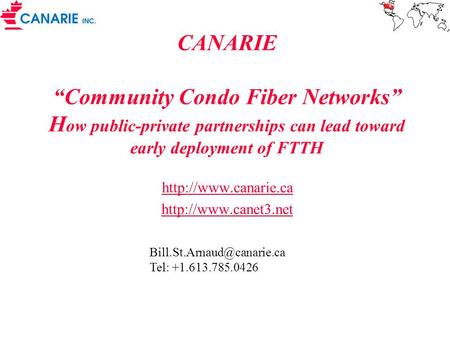 "CANARIE ""Community Condo Fiber Networks"" H ow public-private partnerships can lead toward early deployment of FTTH"