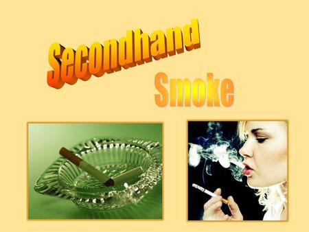 Secondhand Smoke.
