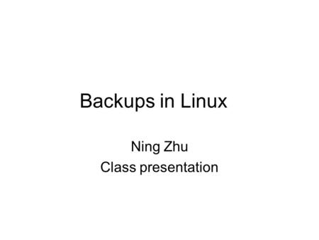 Backups in Linux Ning Zhu Class presentation. Introduction The dump and restore commands are the most common way to create and restore from backups in.