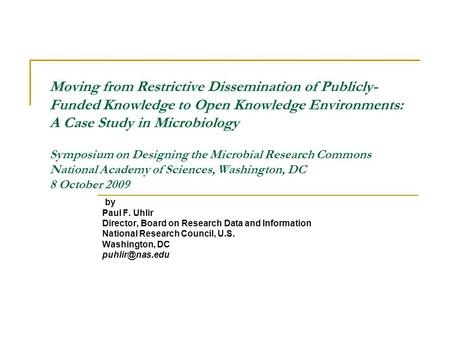 Moving from Restrictive Dissemination of Publicly- Funded Knowledge to Open Knowledge Environments: A Case Study in Microbiology Symposium on Designing.