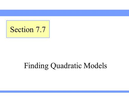 Finding Quadratic Models Section 7.7. Lehmann, Intermediate Algebra, 4ed Section 7.7Slide 2 Finding a Quadratic Model in Standard Form Finding an Equation.