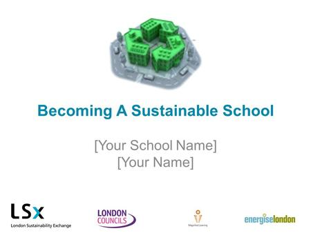 Becoming A Sustainable School [Your School Name] [Your Name]