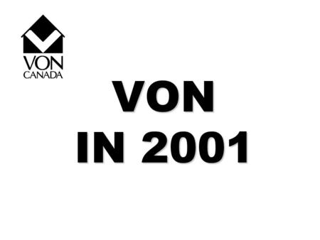 VON IN 2001. VON - IN THE BEGINNING Incorporated by Royal Charter 28 December 1897 Registered Charity Began with four local Branches providing visiting.