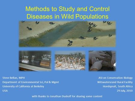 Methods to Study and Control Diseases in Wild Populations Steve Bellan, MPH Department of Environmental Sci, Pol & Mgmt University of California at Berkeley.